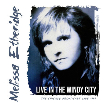 Melissa Etheridge - Live in the Windy City (Live 1989)