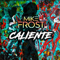 Mike Frost - Caliente