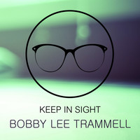 Bobby Lee Trammell - Keep In Sight