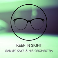 Sammy Kaye & His Orchestra - Keep In Sight