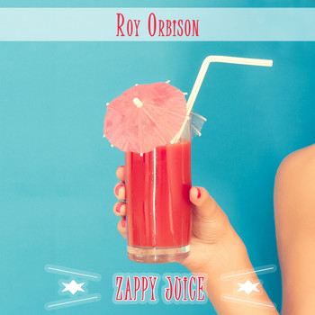 Roy Orbison - Zappy Juice