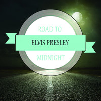 Elvis Presley - Road To Midnight