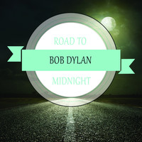 Bob Dylan - Road To Midnight