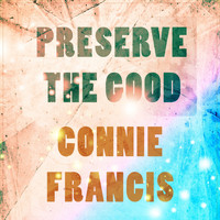 Connie Francis - Preserve The Good
