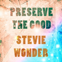 Stevie Wonder - Preserve The Good