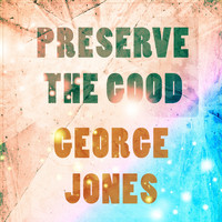 George Jones - Preserve The Good