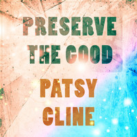 Patsy Cline - Preserve The Good