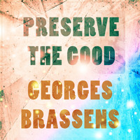 Georges Brassens - Preserve The Good