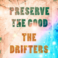 The Drifters - Preserve The Good