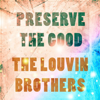 The Louvin Brothers - Preserve The Good