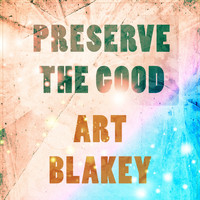 Art Blakey - Preserve The Good
