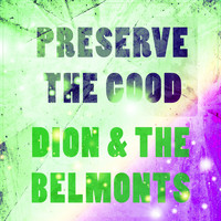 Dion & The Belmonts - Preserve The Good
