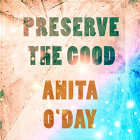 Anita O'Day - Preserve The Good