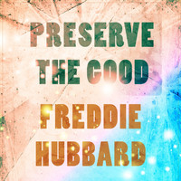 Freddie Hubbard - Preserve The Good