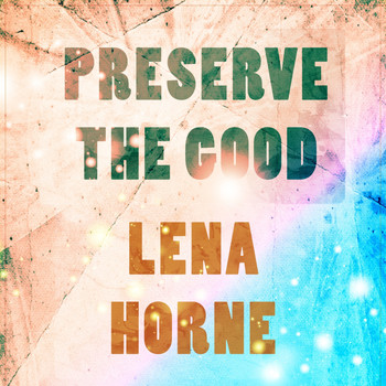 Lena Horne - Preserve The Good