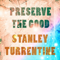 Stanley Turrentine - Preserve The Good
