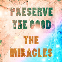 The Miracles - Preserve The Good