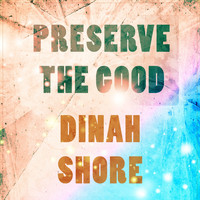 Dinah Shore - Preserve The Good