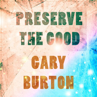 Gary Burton - Preserve The Good