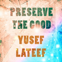Yusef Lateef - Preserve The Good