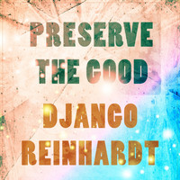 Django Reinhardt - Preserve The Good