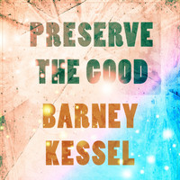 Barney Kessel - Preserve The Good
