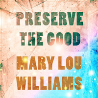 Mary Lou Williams - Preserve The Good