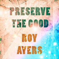 Roy Ayers - Preserve The Good