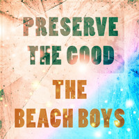 The Beach Boys - Preserve The Good