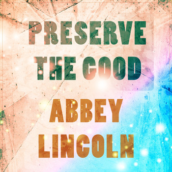 Abbey Lincoln - Preserve The Good
