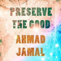 Ahmad Jamal - Preserve The Good