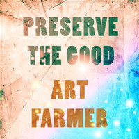 Art Farmer - Preserve The Good