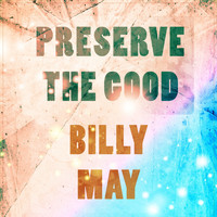 Billy May - Preserve The Good