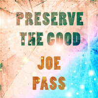 Joe Pass - Preserve The Good