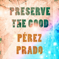 Perez Prado - Preserve The Good