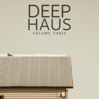 Various Artists - Deep Haus, Vol. 3 (Finest Selection Of Latest Deep House & House Bangers)