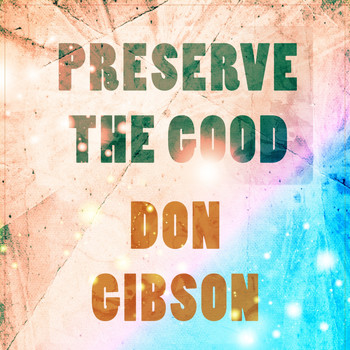 Don Gibson - Preserve The Good