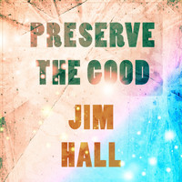 Jim Hall - Preserve The Good