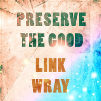 Link Wray - Preserve The Good