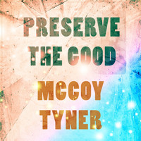 McCoy Tyner - Preserve The Good