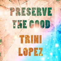 Trini Lopez - Preserve The Good