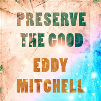 Eddy Mitchell - Preserve The Good