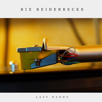 Bix Beiderbecke - Lazy Daddy (Jazz - Classic)