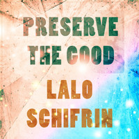 Lalo Schifrin - Preserve The Good