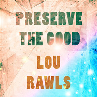 Lou Rawls - Preserve The Good
