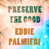 Eddie Palmieri - Preserve The Good
