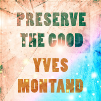 Yves Montand - Preserve The Good