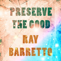 Ray Barretto - Preserve The Good