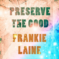 Frankie Laine - Preserve The Good