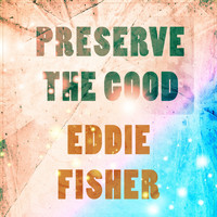 Eddie Fisher - Preserve The Good